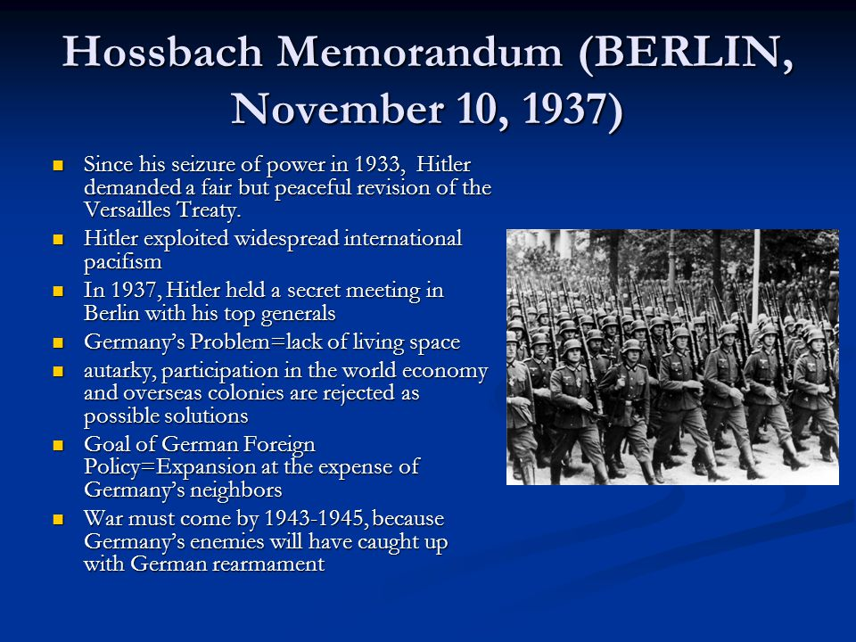 Hossbach Memorandum (BERLIN, November 10, 1937) Since his seizure of power in 1933, Hitler demanded a fair but peaceful revision of the Versailles Treaty.