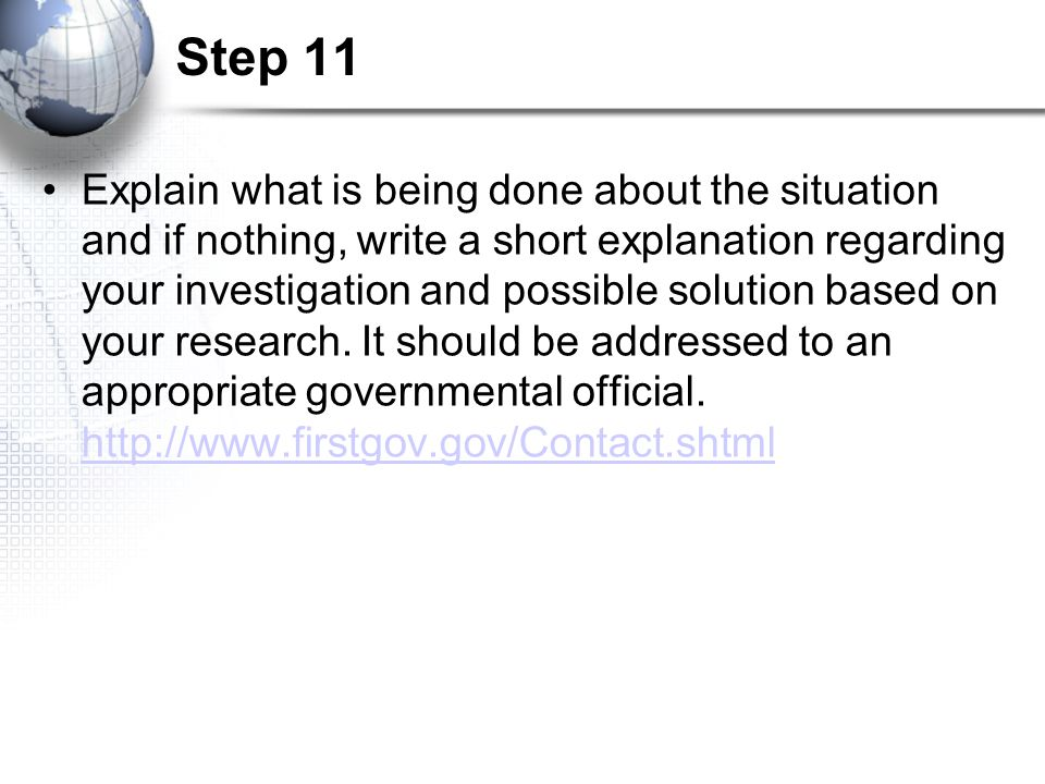 Step 11 Explain what is being done about the situation and if nothing, write a short explanation regarding your investigation and possible solution based on your research.