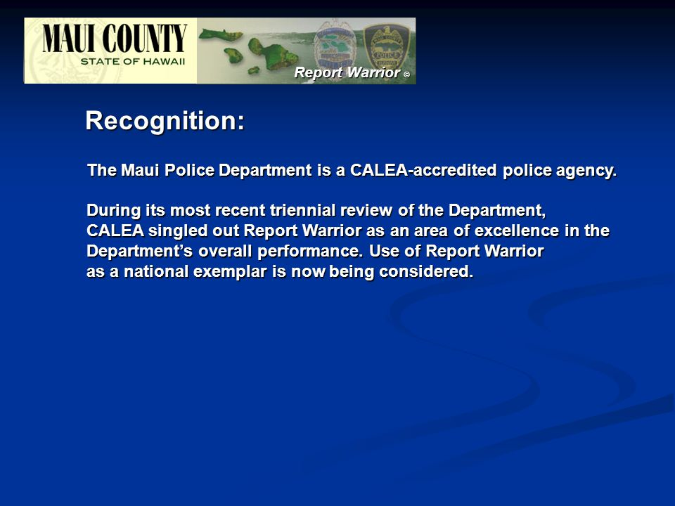 Report Warrior © Recognition: The Maui Police Department is a CALEA-accredited police agency.