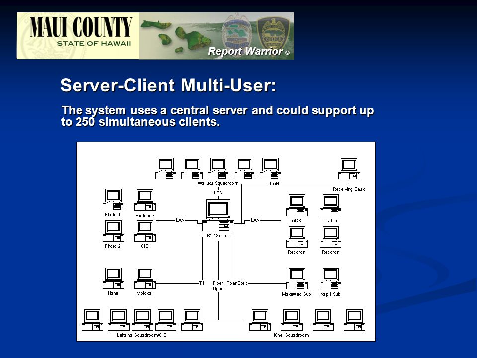 Report Warrior © Server-Client Multi-User: The system uses a central server and could support up to 250 simultaneous clients.