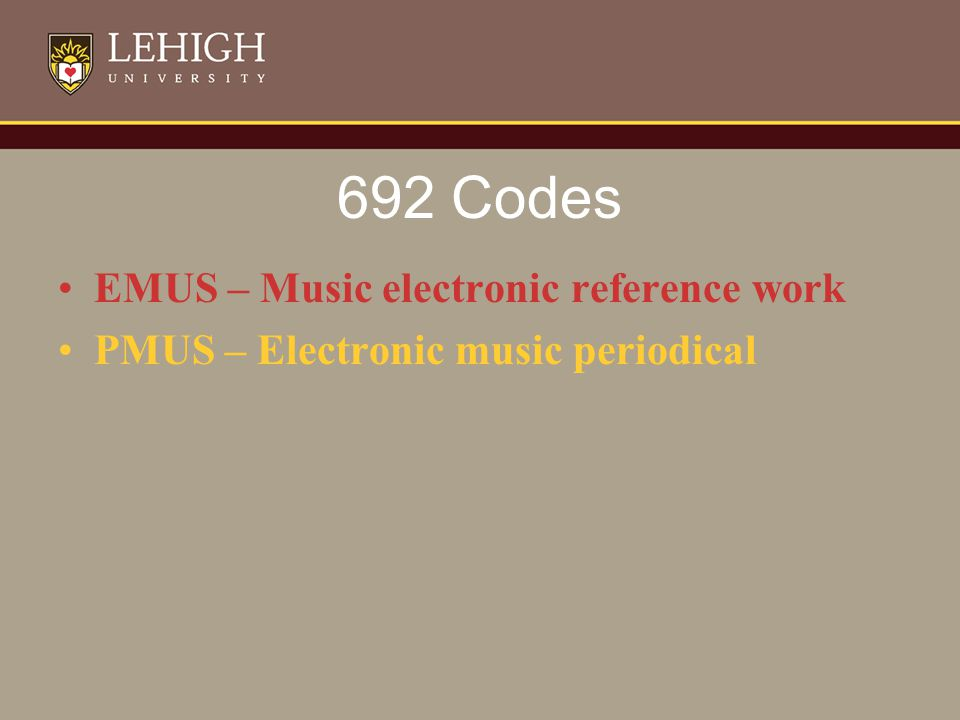 692 Codes EMUS – Music electronic reference work PMUS – Electronic music periodical