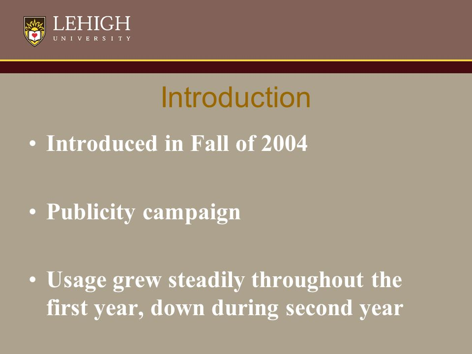 Introduction Introduced in Fall of 2004 Publicity campaign Usage grew steadily throughout the first year, down during second year