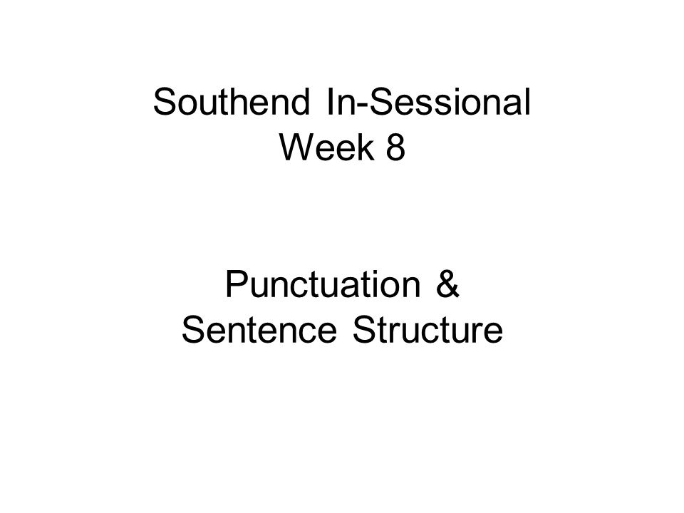 Southend In-Sessional Week 8 Punctuation & Sentence Structure