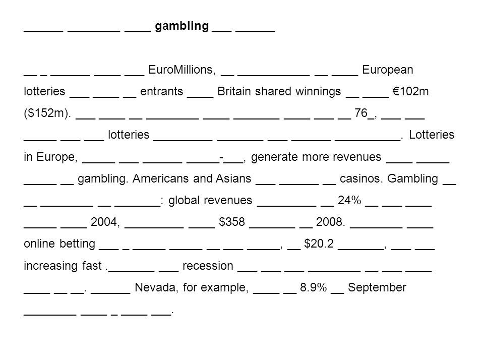 Global revenues from gambling are rising In a recent draw for EuroMillions, an association of nine European lotteries, two sets of entrants FROM Britain shared winnings of over E102m ($152).