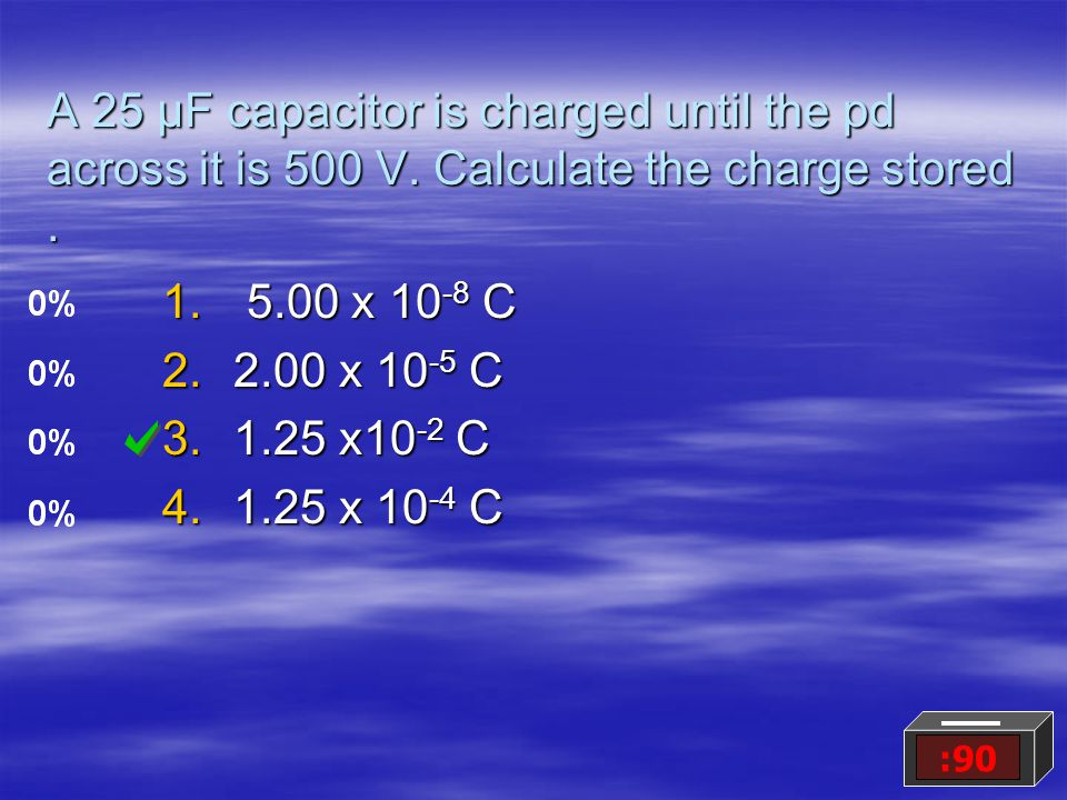 A 25 μF capacitor is charged until the pd across it is 500 V.