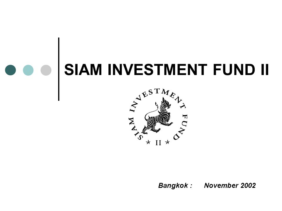 SIAM INVESTMENT FUND II Bangkok : November 2002
