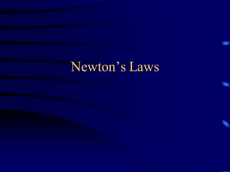 Newton's Laws of Motion (Axioms) 1.Every body continues in a state of rest or in a state of uniform motion in a straight line unless it is compelled to change that state by forces acting on it (law of inertia) 2.The change of motion is proportional to the motive force impressed (i.e.