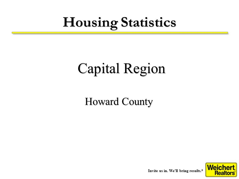 Invite us in. We'll bring results. ® Housing Statistics Capital Region Howard County