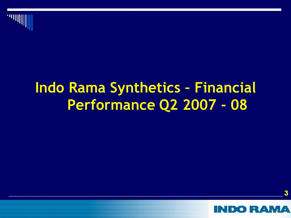 3 3 Indo Rama Synthetics – Financial Performance Q2 2007 - 08