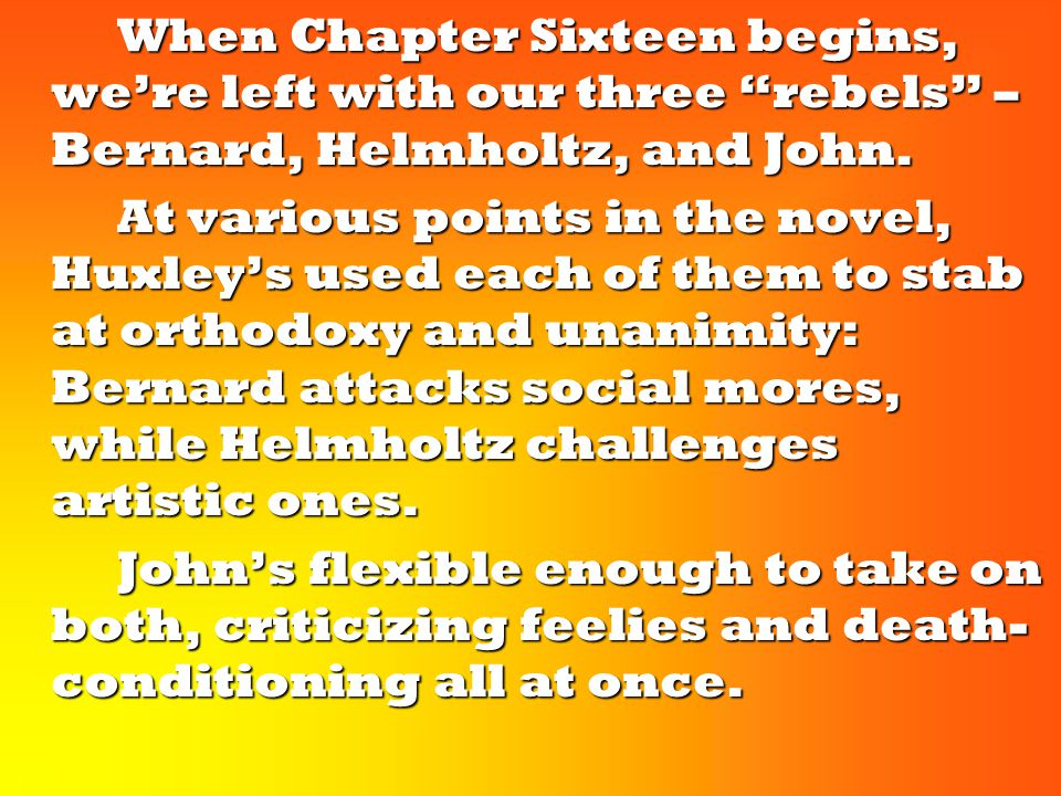 "When Chapter Sixteen begins, we're left with our three ""rebels"" – Bernard, Helmholtz, and John. When Chapter Sixteen begins, we're left with our three"