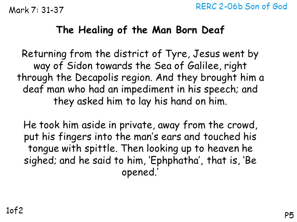 RERC 2-06b Son of God Mark 7: 31-37 P5 The Healing of the Man Born Deaf Returning from the district of Tyre, Jesus went by way of Sidon towards the Se