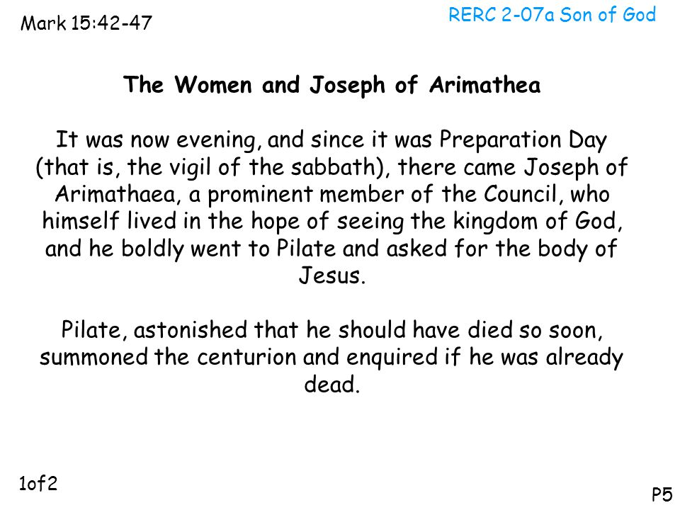 RERC 2-07a Son of God Mark 15:42-47 P5 The Women and Joseph of Arimathea It was now evening, and since it was Preparation Day (that is, the vigil of t