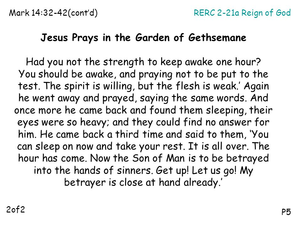 RERC 2-21a Reign of GodMark 14:32-42(cont'd) P5 Jesus Prays in the Garden of Gethsemane Had you not the strength to keep awake one hour? You should be
