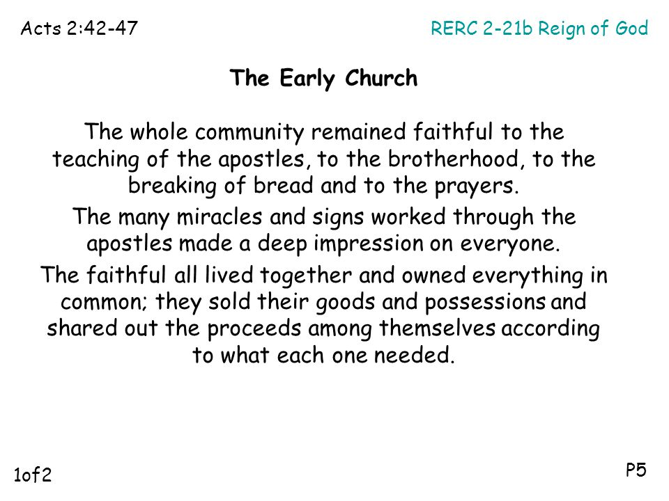 RERC 2-21b Reign of GodActs 2:42-47 P5 The Early Church The whole community remained faithful to the teaching of the apostles, to the brotherhood, to