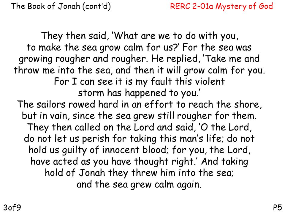 RERC 2-01a Mystery of GodThe Book of Jonah (cont'd) P53of9 They then said, 'What are we to do with you, to make the sea grow calm for us?' For the sea