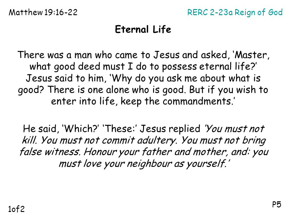 RERC 2-23a Reign of GodMatthew 19:16-22 P5 Eternal Life There was a man who came to Jesus and asked, 'Master, what good deed must I do to possess eter