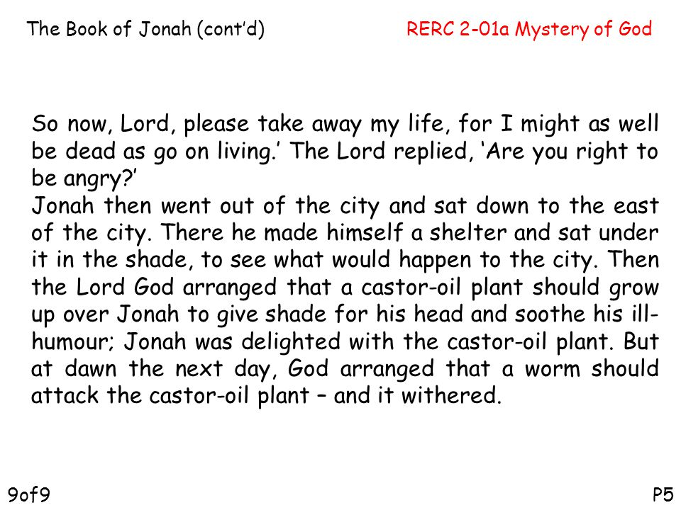 RERC 2-01a Mystery of GodThe Book of Jonah (cont'd) P5 So now, Lord, please take away my life, for I might as well be dead as go on living.' The Lord