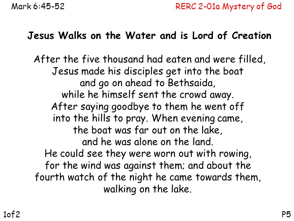 RERC 2-01a Mystery of GodMark 6:45-52 P51of2 Jesus Walks on the Water and is Lord of Creation After the five thousand had eaten and were filled, Jesus