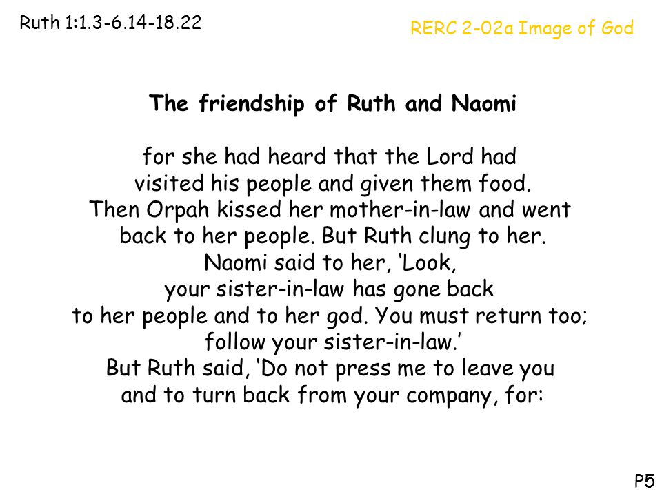 RERC 2-02a Image of God Ruth 1:1.3-6.14-18.22 P5 The friendship of Ruth and Naomi for she had heard that the Lord had visited his people and given the