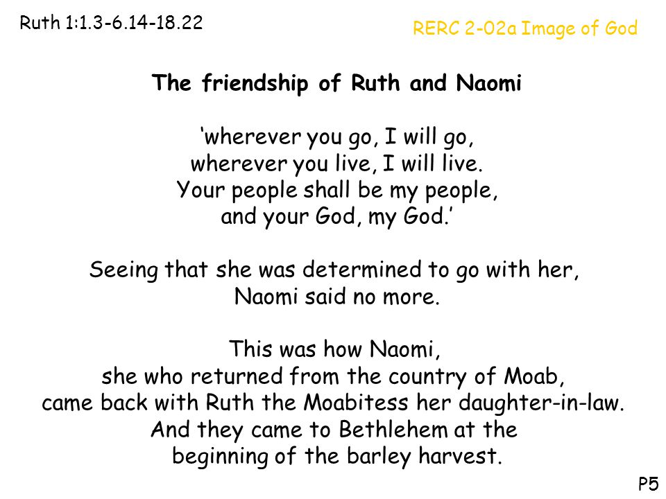 RERC 2-02a Image of God Ruth 1:1.3-6.14-18.22 P5 The friendship of Ruth and Naomi 'wherever you go, I will go, wherever you live, I will live. Your pe