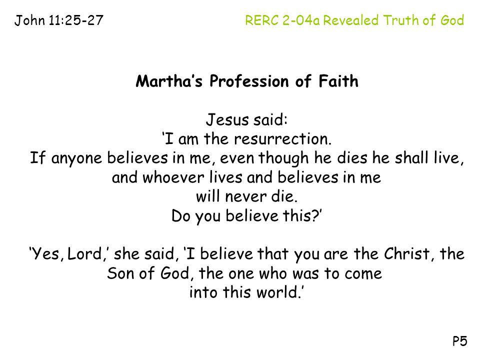 RERC 2-04a Revealed Truth of GodJohn 11:25-27 P5 Martha's Profession of Faith Jesus said: 'I am the resurrection. If anyone believes in me, even thoug