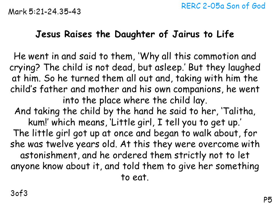 RERC 2-05a Son of God Mark 5:21-24.35-43 P5 Jesus Raises the Daughter of Jairus to Life He went in and said to them, 'Why all this commotion and cryin
