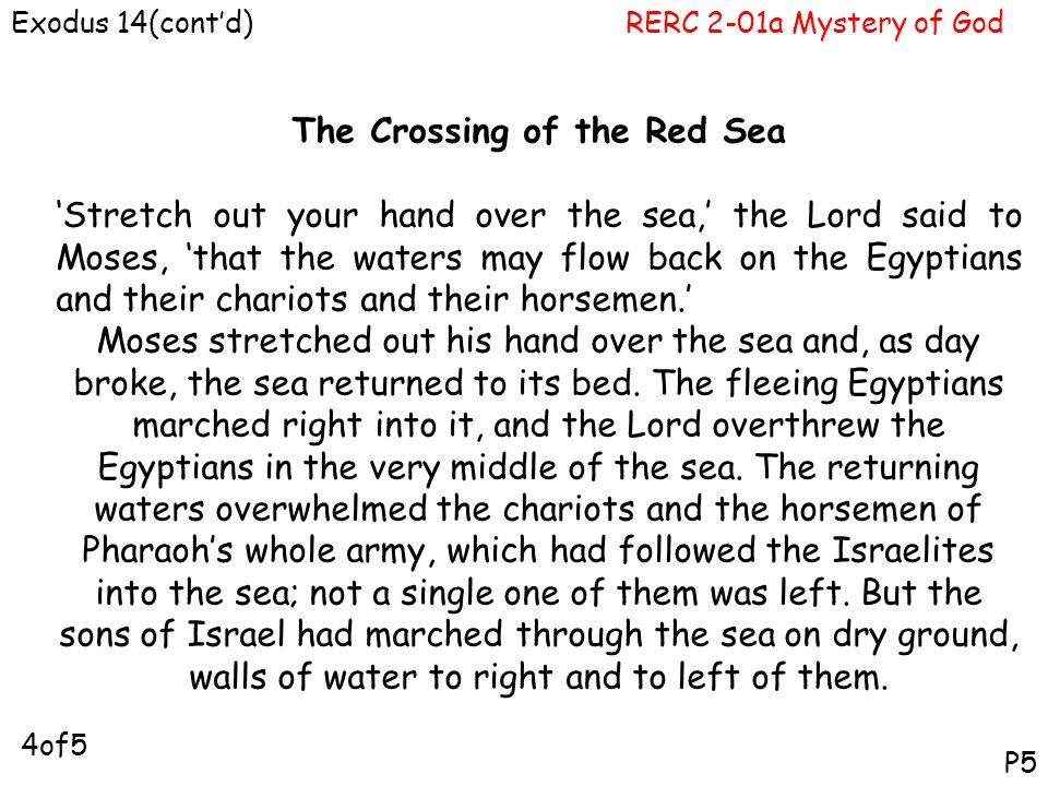 RERC 2-01a Mystery of GodExodus 14(cont'd) P5 The Crossing of the Red Sea 'Stretch out your hand over the sea,' the Lord said to Moses, 'that the wate
