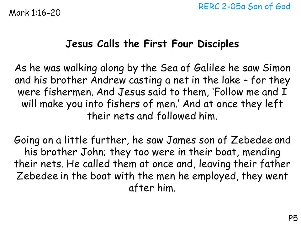 RERC 2-05a Son of God Mark 1:16-20 P5 Jesus Calls the First Four Disciples As he was walking along by the Sea of Galilee he saw Simon and his brother