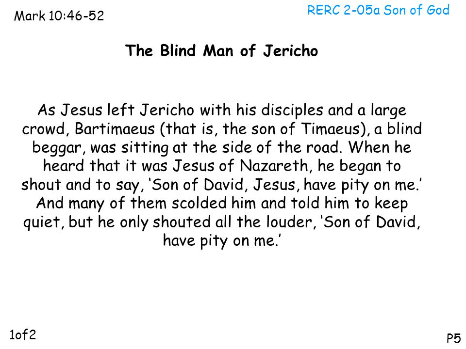 RERC 2-05a Son of God Mark 10:46-52 P5 The Blind Man of Jericho As Jesus left Jericho with his disciples and a large crowd, Bartimaeus (that is, the s