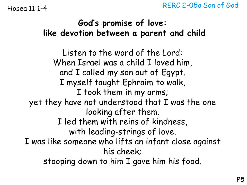 RERC 2-05a Son of God Hosea 11:1-4 P5 God's promise of love: like devotion between a parent and child Listen to the word of the Lord: When Israel was