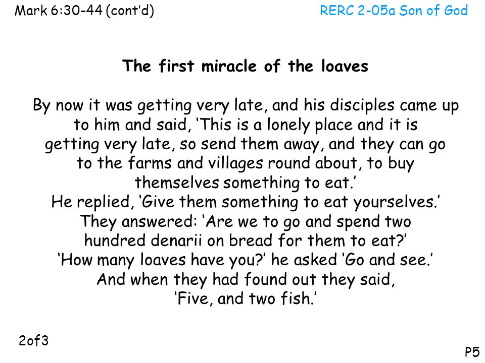 RERC 2-05a Son of GodMark 6:30-44 (cont'd) P5 The first miracle of the loaves By now it was getting very late, and his disciples came up to him and sa
