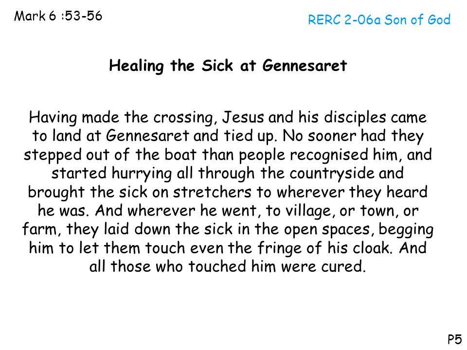 RERC 2-06a Son of God Mark 6 :53-56 P5 Healing the Sick at Gennesaret Having made the crossing, Jesus and his disciples came to land at Gennesaret and