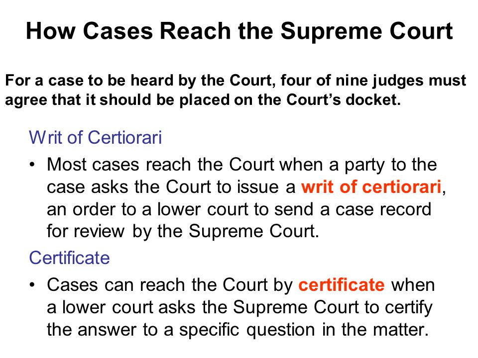 For a case to be heard by the Court, four of nine judges must agree that it should be placed on the Court's docket. How Cases Reach the Supreme Court