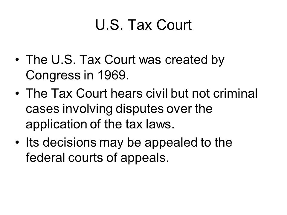 U.S. Tax Court The U.S. Tax Court was created by Congress in 1969. The Tax Court hears civil but not criminal cases involving disputes over the applic