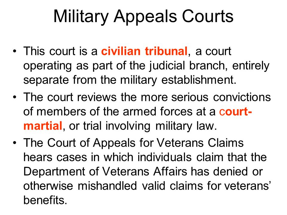 Military Appeals Courts This court is a civilian tribunal, a court operating as part of the judicial branch, entirely separate from the military estab