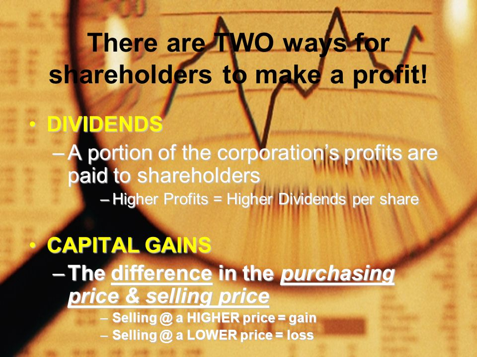 There are TWO ways for shareholders to make a profit.