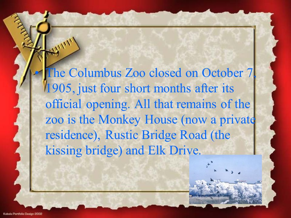 The Columbus Zoo closed on October 7, 1905, just four short months after its official opening. All that remains of the zoo is the Monkey House (now a