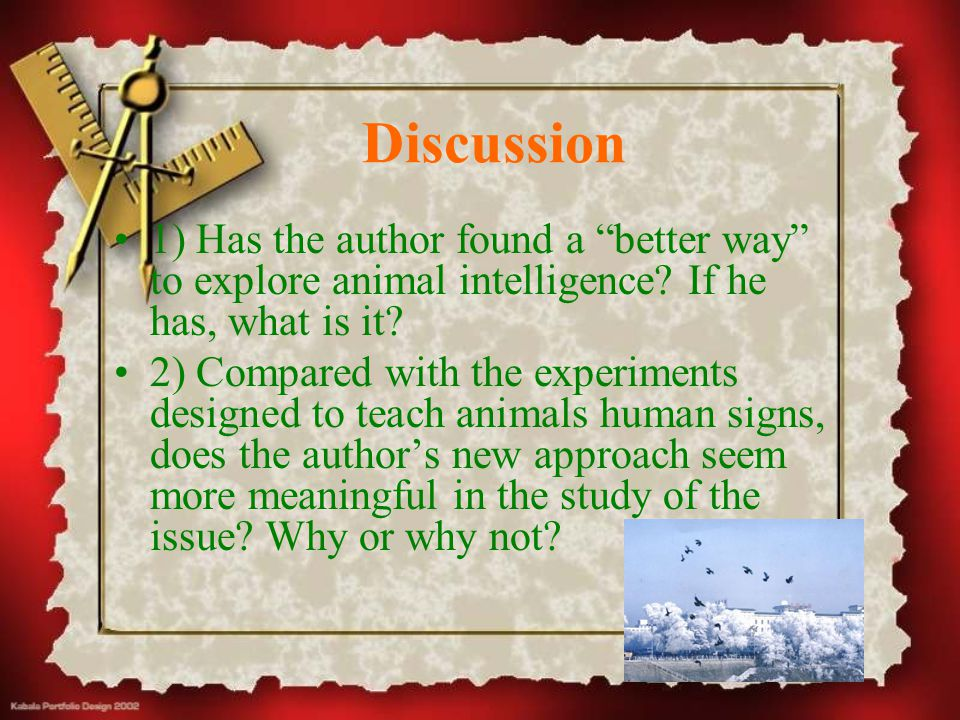 "Discussion 1) Has the author found a ""better way"" to explore animal intelligence? If he has, what is it? 2) Compared with the experiments designed to"