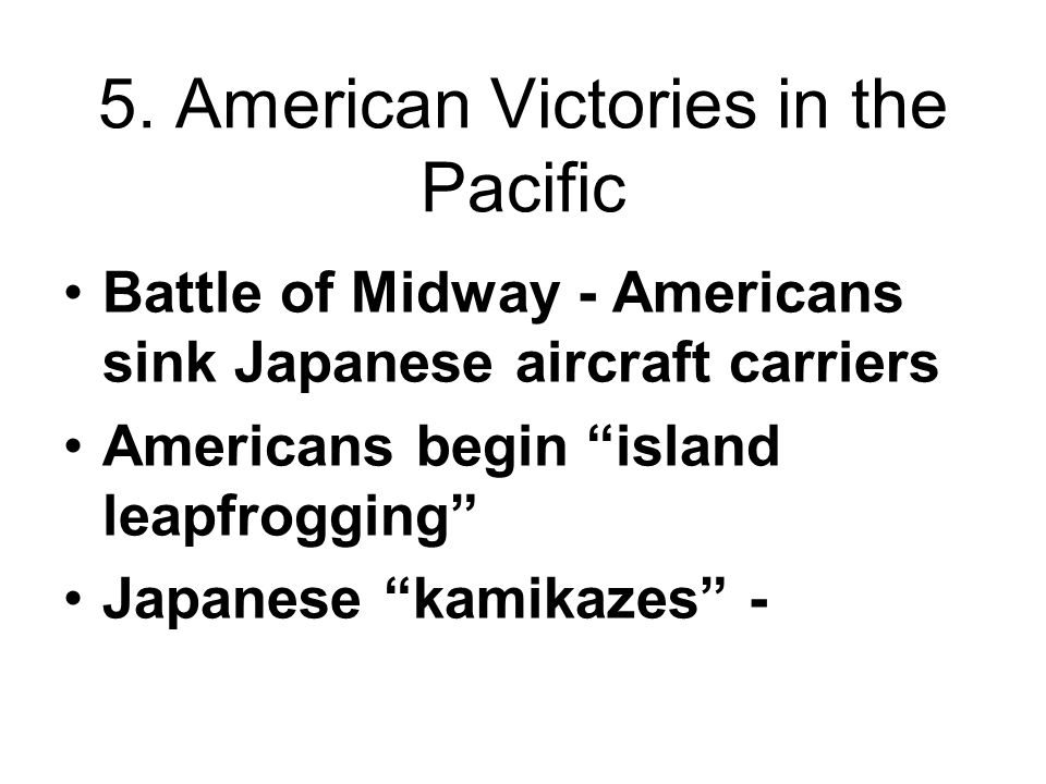 The Pacific War The Americans pursued a strategy of island hopping in the Pacific to dislodge Japanese forces and enable large scale bombing of Japan
