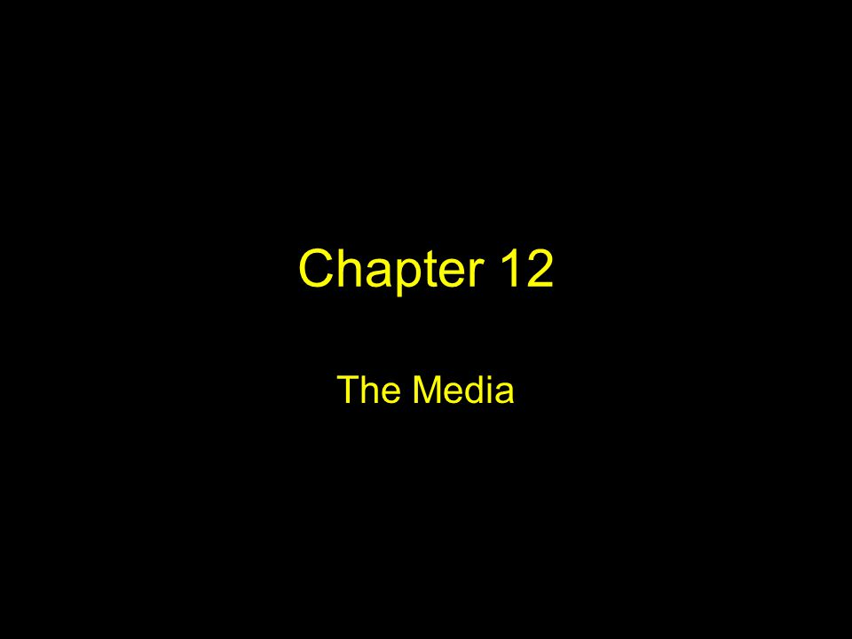 Chapter 12 The Media