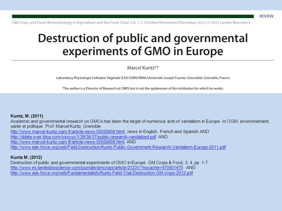 Kuntz, M. (2011) Academic and governmental research on GMOs has been the target of numerous acts of vandalism in Europe. In OGM, environnement, santé