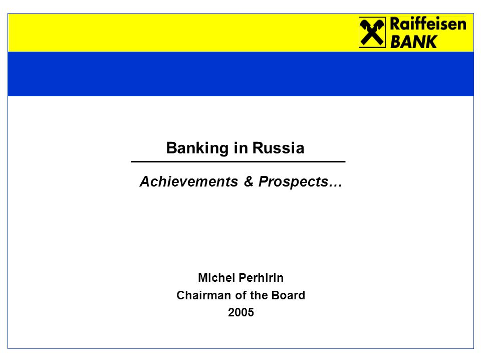 Banking in Russia Achievements & Prospects… Michel Perhirin Chairman of the Board 2005