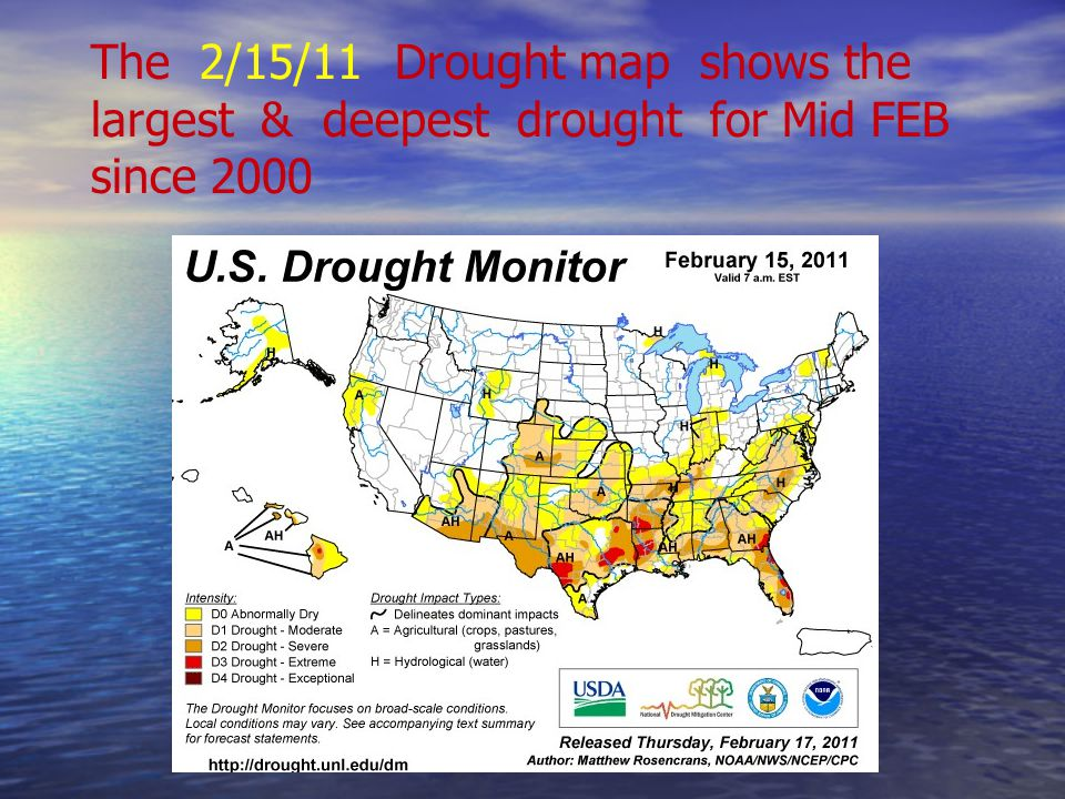 The 2/15/11 Drought map shows the largest & deepest drought for Mid FEB since 2000