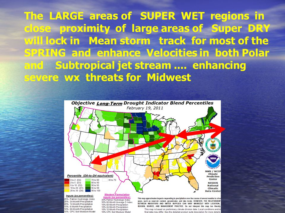 The LARGE areas of SUPER WET regions in close proximity of large areas of Super DRY will lock in Mean storm track for most of the SPRING and enhance Velocities in both Polar and Subtropical jet stream....