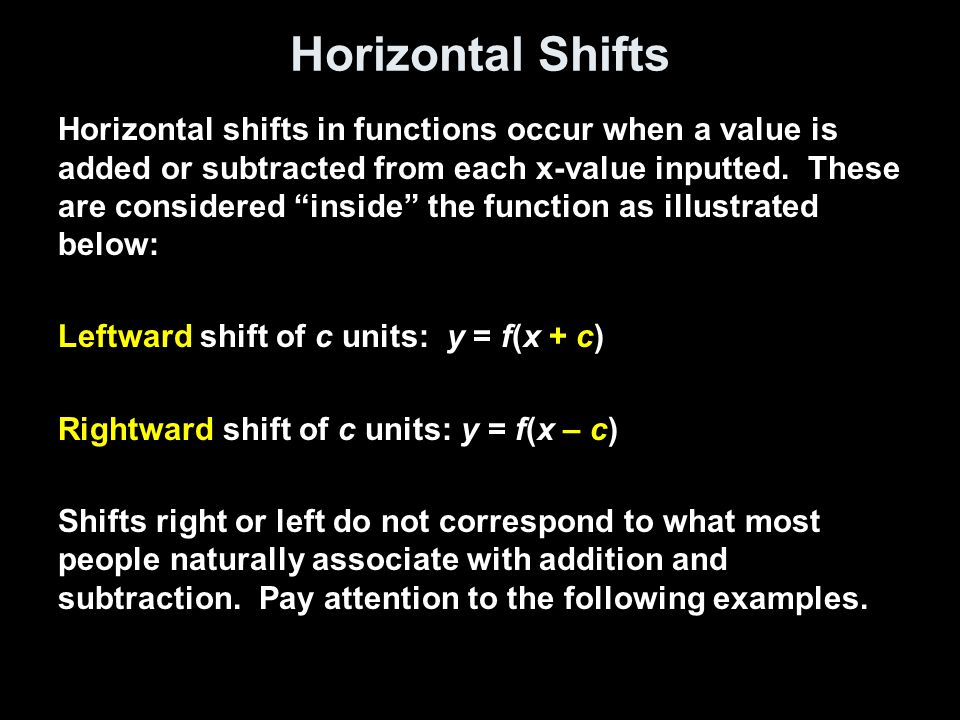 Horizontal Shifts Horizontal shifts in functions occur when a value is added or subtracted from each x-value inputted.