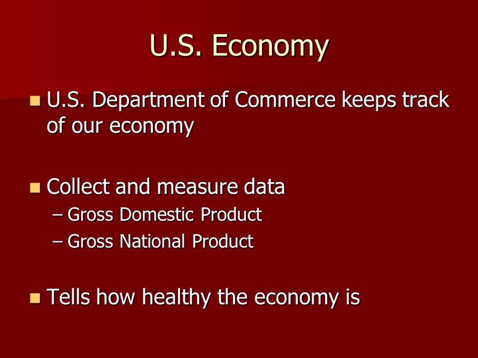 U.S. Economy U.S. Department of Commerce keeps track of our economy U.S.