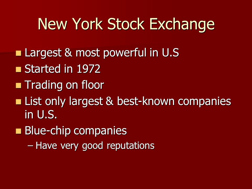 New York Stock Exchange Largest & most powerful in U.S Largest & most powerful in U.S Started in 1972 Started in 1972 Trading on floor Trading on floor List only largest & best-known companies in U.S.