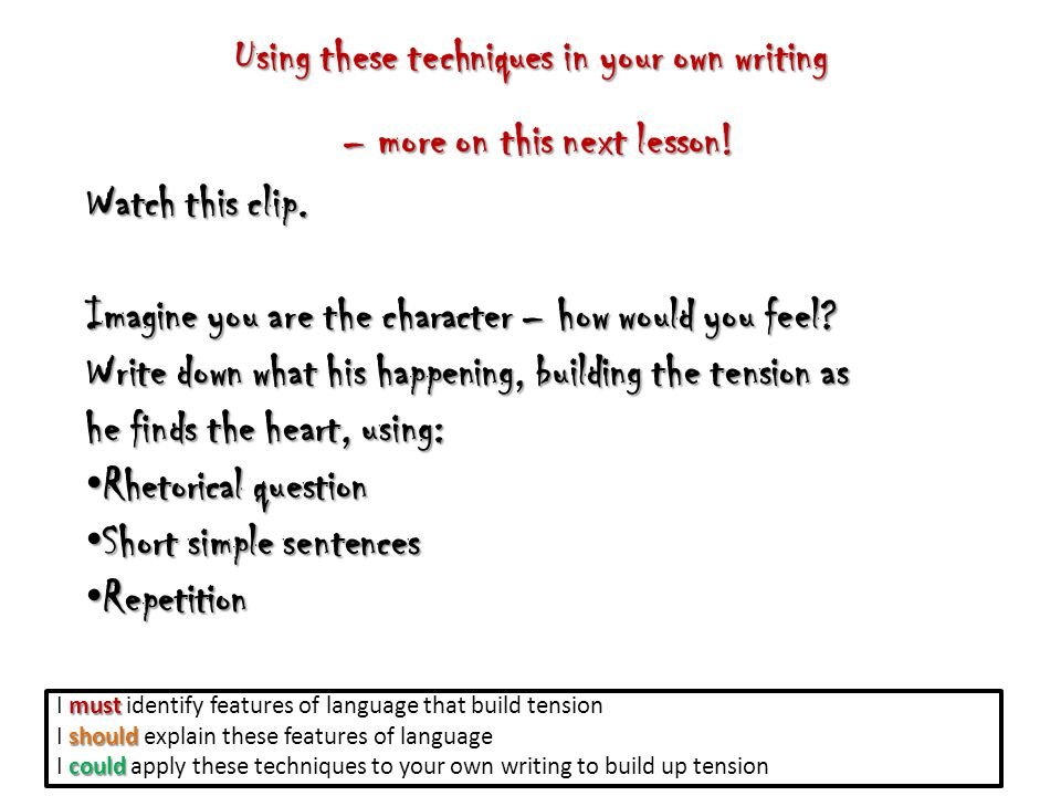 Using these techniques in your own writing – more on this next lesson! – more on this next lesson! Watch this clip. Imagine you are the character – ho