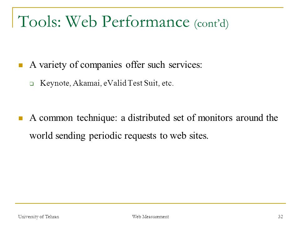 Tools: Web Performance (cont'd) A variety of companies offer such services:  Keynote, Akamai, eValid Test Suit, etc.
