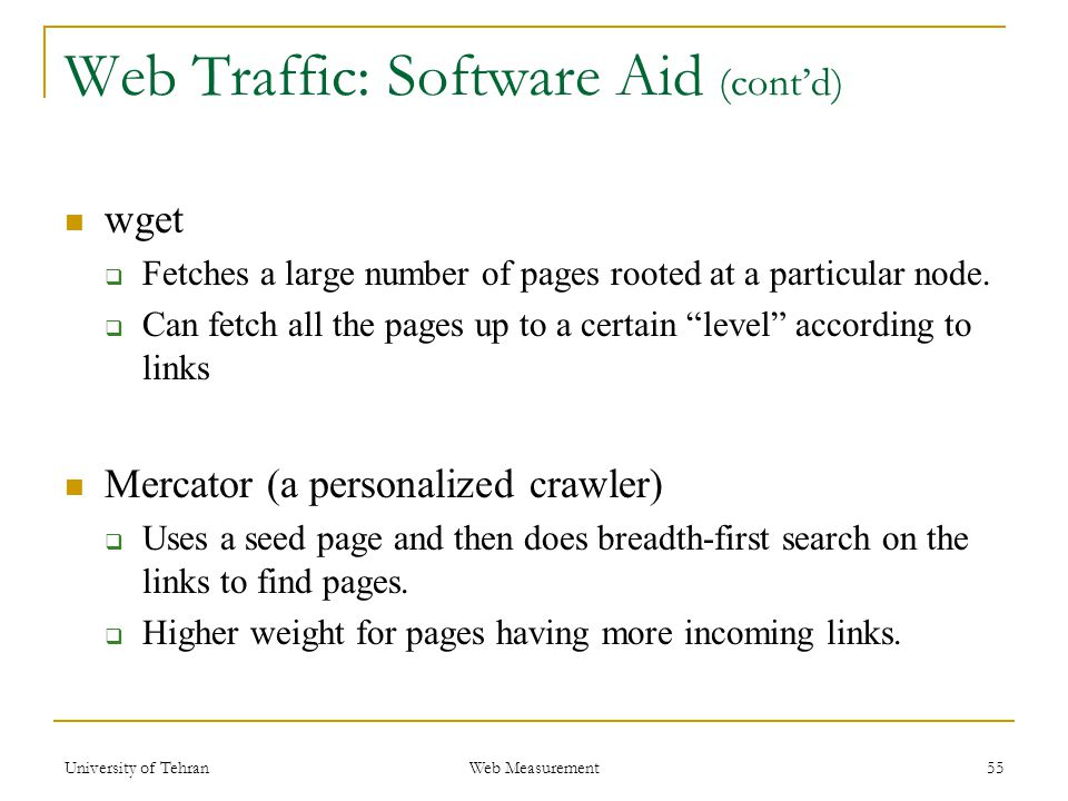 Web Traffic: Software Aid (cont'd) wget  Fetches a large number of pages rooted at a particular node.